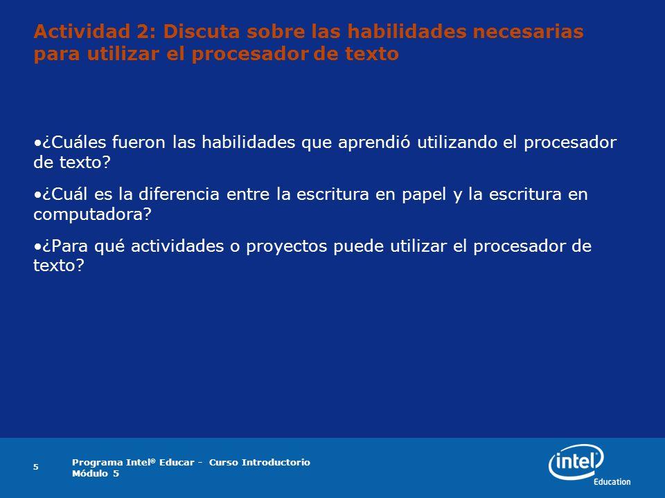 Programa Intel ® Educar - Curso Introductorio Módulo 5 5 Actividad 2: Discuta sobre las habilidades necesarias para utilizar el procesador de texto ¿C