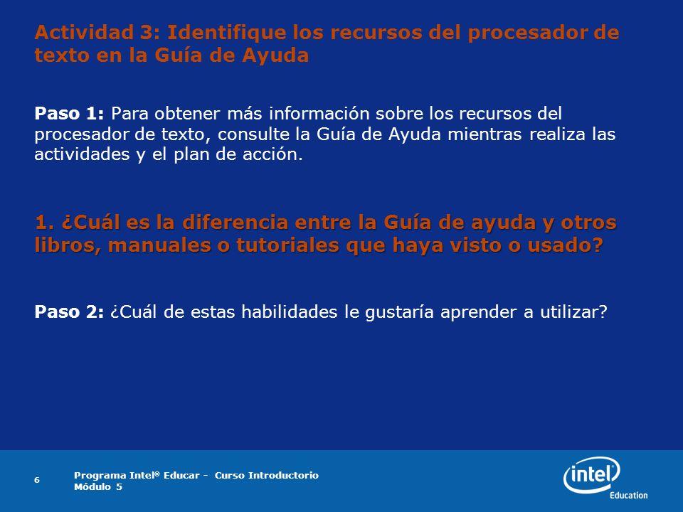 Programa Intel ® Educar - Curso Introductorio Módulo 5 6 Actividad 3: Identifique los recursos del procesador de texto en la Guía de Ayuda Paso 1: Par