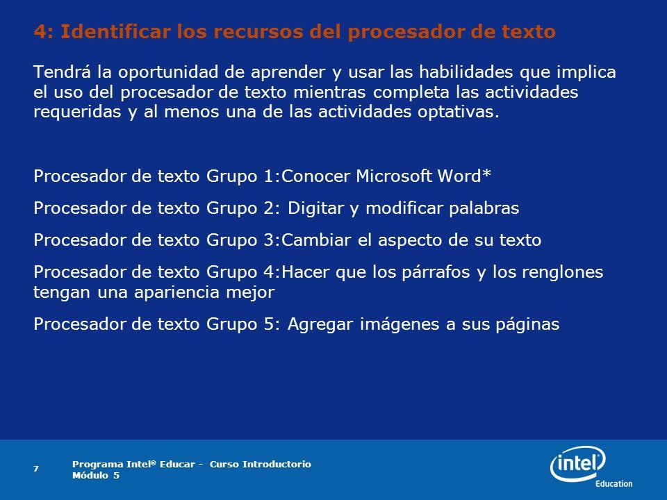 Programa Intel ® Educar - Curso Introductorio Módulo 5 7 4: Identificar los recursos del procesador de texto Tendrá la oportunidad de aprender y usar