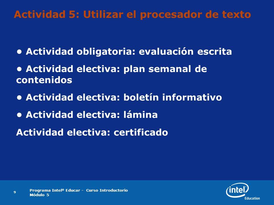 Programa Intel ® Educar - Curso Introductorio Módulo 5 Actividad 5: Utilizar el procesador de texto Actividad obligatoria: evaluación escrita Activida