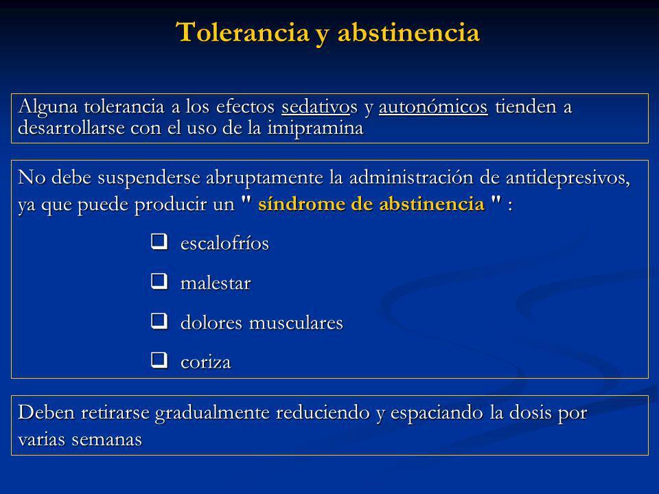 Tolerancia y abstinencia No debe suspenderse abruptamente la administración de antidepresivos, ya que puede producir un