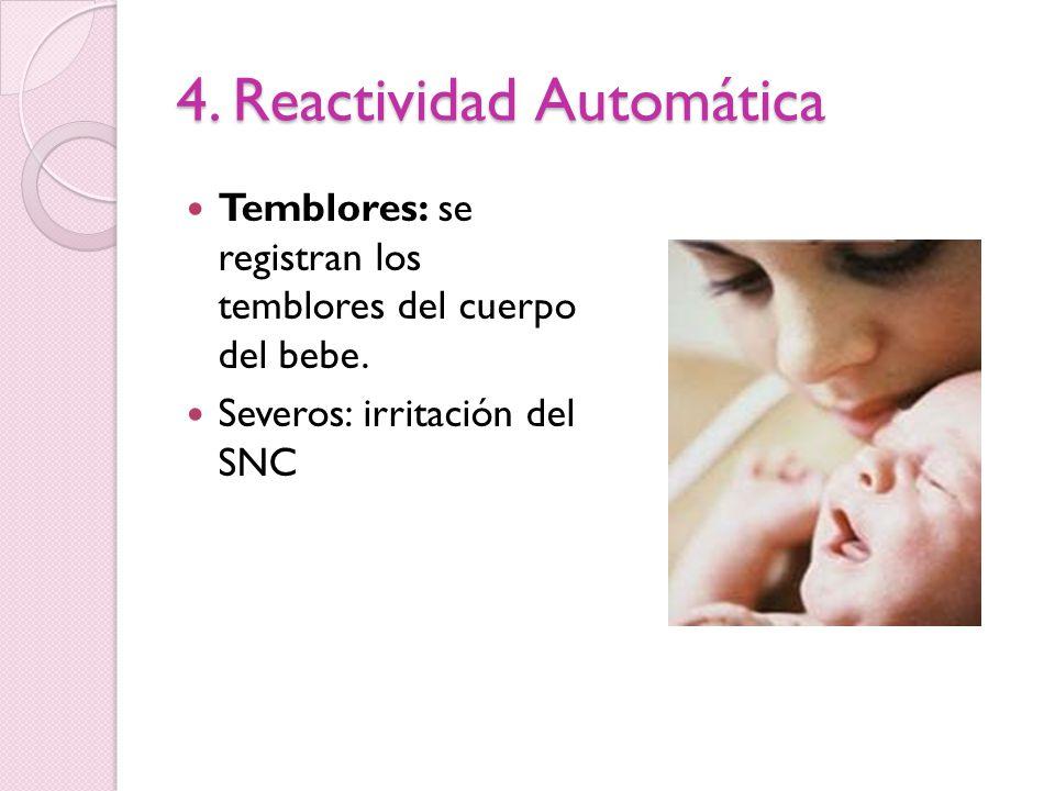 4. Reactividad Automática Temblores: se registran los temblores del cuerpo del bebe. Severos: irritación del SNC