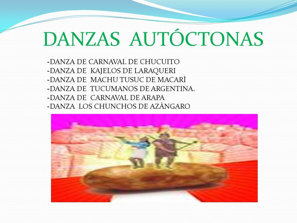 DANZAS AUTÓCTONAS -DANZA DE CARNAVAL DE CHUCUITO -DANZA DE KAJELOS DE LARAQUERI -DANZA DE MACHU TUSUC DE MACARÌ -DANZA DE TUCUMANOS DE ARGENTINA.