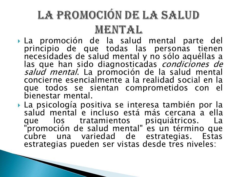 La promoción de la salud mental parte del principio de que todas las personas tienen necesidades de salud mental y no sólo aquéllas a las que han sido