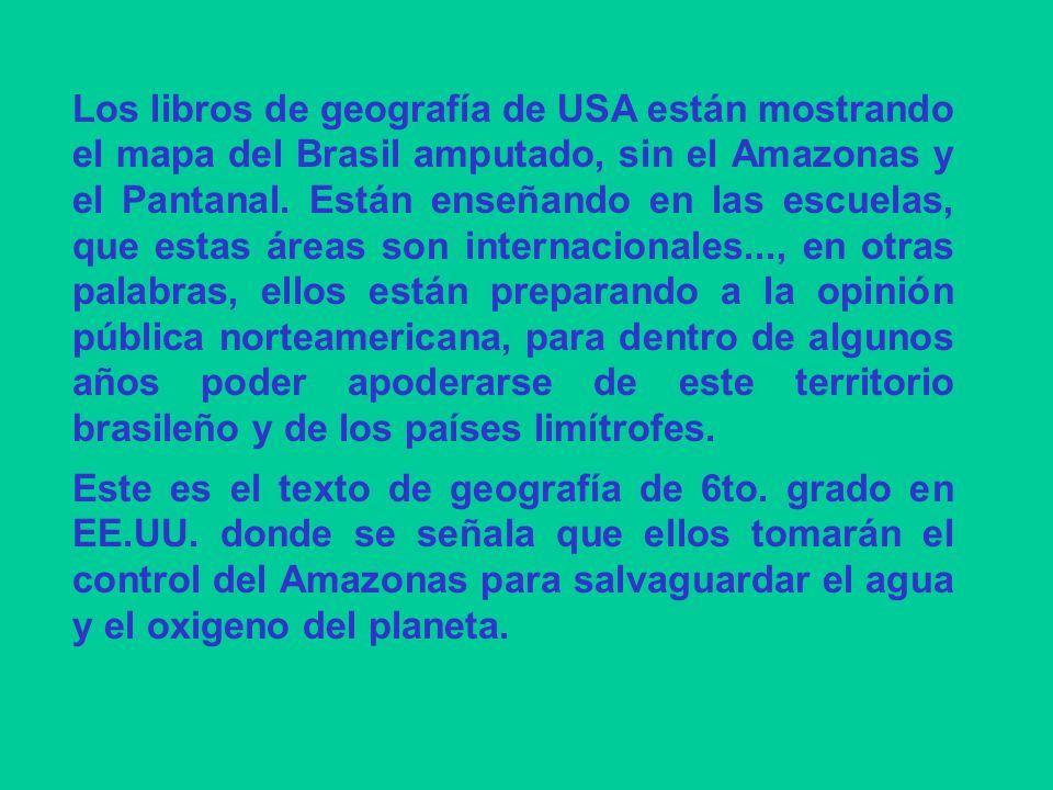 Si alguien tiene duda que en los Estados Unidos existen mapas del Brasil sin el Amazonas, vean la página del libro anexo, donde la Amazonia está marcada como bajo la responsabilidad de los Estados Unidos y de las Naciones Unidas.