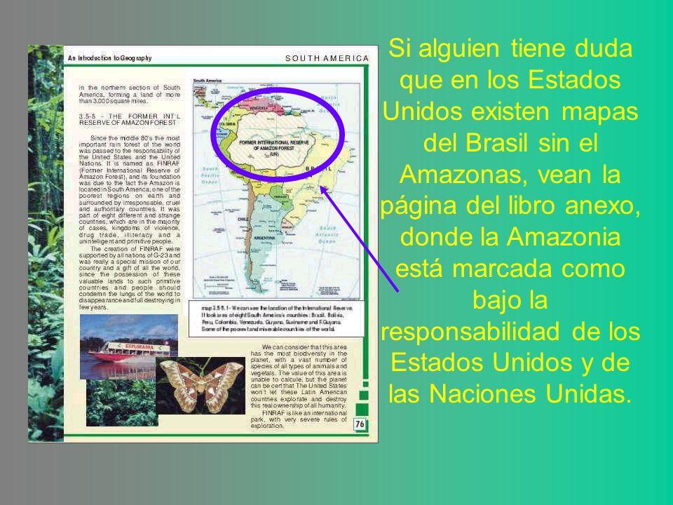 Si alguien tiene duda que en los Estados Unidos existen mapas del Brasil sin el Amazonas, vean la página del libro anexo, donde la Amazonia está marca