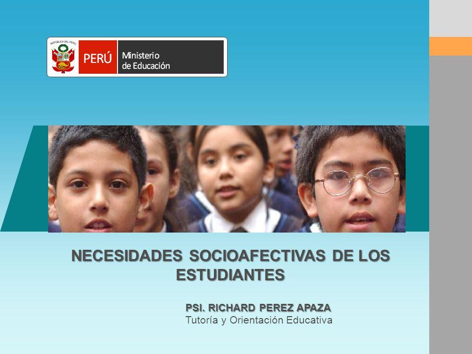 NECESIDADES SOCIOAFECTIVAS DE LOS ESTUDIANTES PSI. RICHARD PEREZ APAZA Tutoría y Orientación Educativa