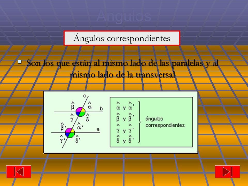 Ángulos Son los que están al mismo lado de las paralelas y al mismo lado de la transversal Son los que están al mismo lado de las paralelas y al mismo lado de la transversal Ángulos correspondientes