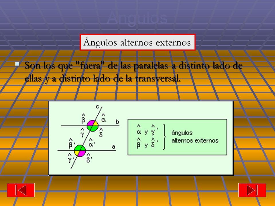 Ángulos Son los que fuera de las paralelas a distinto lado de ellas y a distinto lado de la transversal.