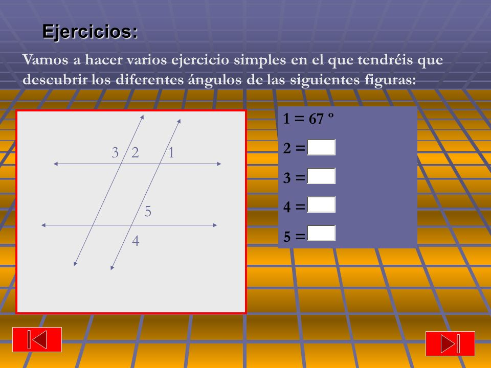 Ejercicios: Vamos a hacer varios ejercicio simples en el que tendréis que descubrir los diferentes ángulos de las siguientes figuras: 3 2 1 5 4 1 = 67 º 2 = 3 = 4 = 5 =