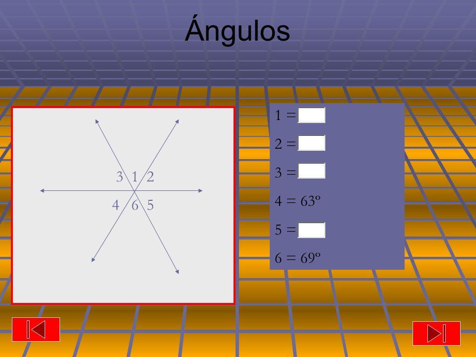 Ángulos 3 1 2 4 6 5 1 = 2 = 3 = 4 = 63º 5 = 6 = 69º