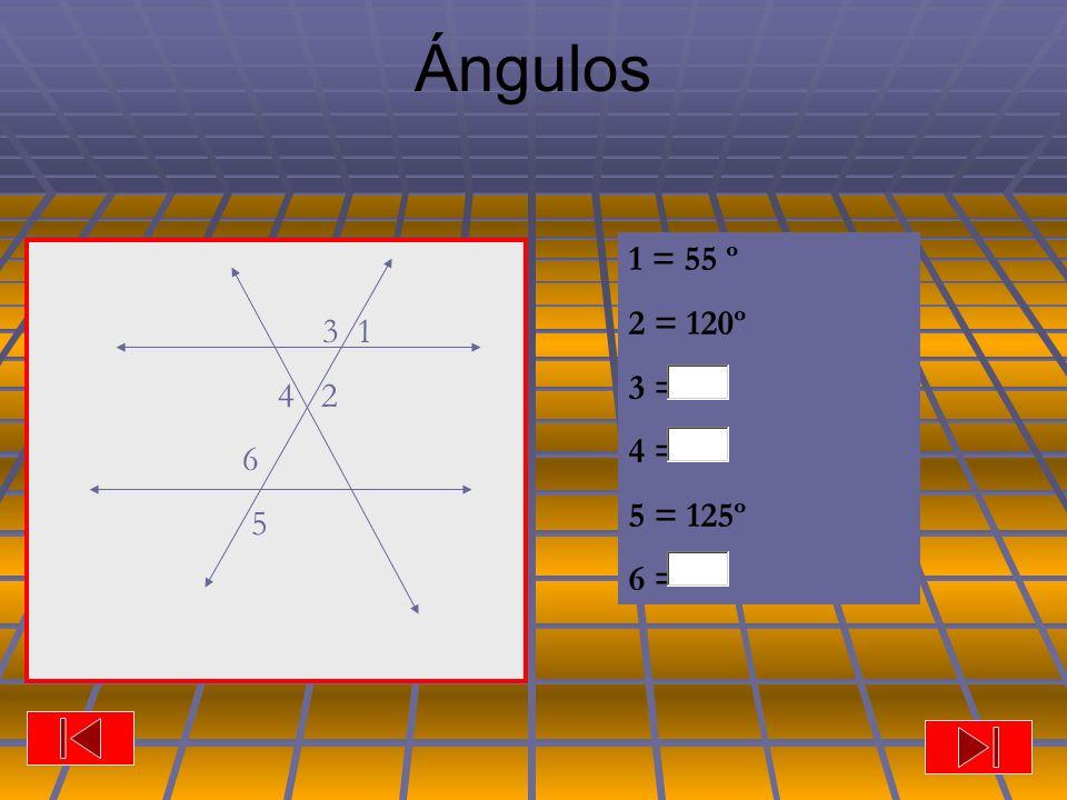 Ángulos 3 1 4 2 6 5 1 = 55 º 2 = 120º 3 = 4 = 5 = 125º 6 =