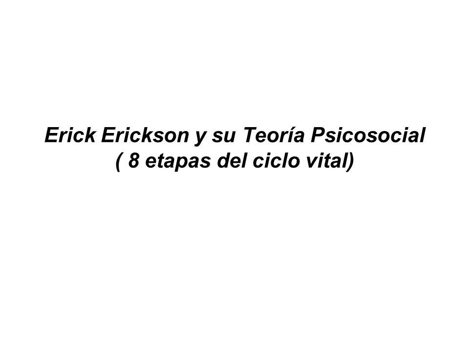 Erick Erickson (1902-1994) Fue un psicoanalista Alemán que postuló la Teoría del Desarrollo Psicosocial.