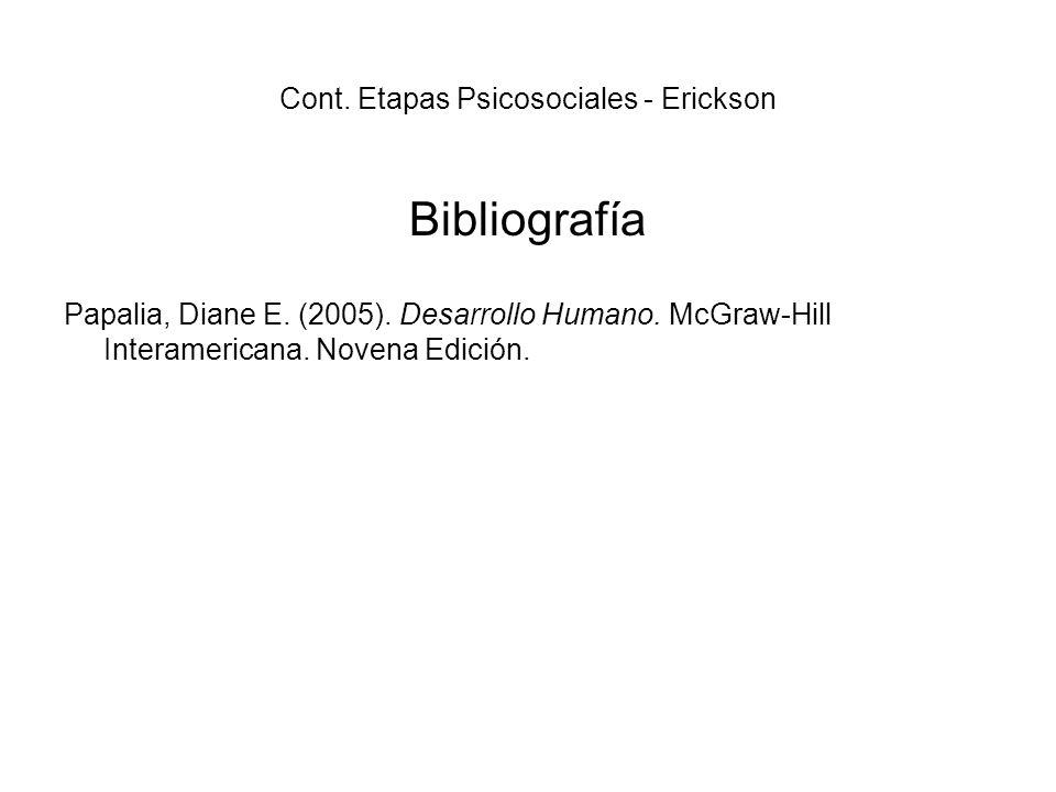 Cont. Etapas Psicosociales - Erickson Bibliografía Papalia, Diane E. (2005). Desarrollo Humano. McGraw-Hill Interamericana. Novena Edición.