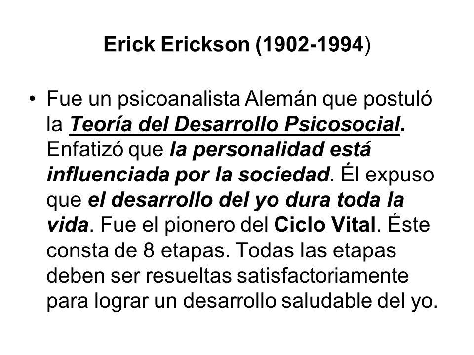 Erick Erickson (1902-1994) Fue un psicoanalista Alemán que postuló la Teoría del Desarrollo Psicosocial. Enfatizó que la personalidad está influenciad