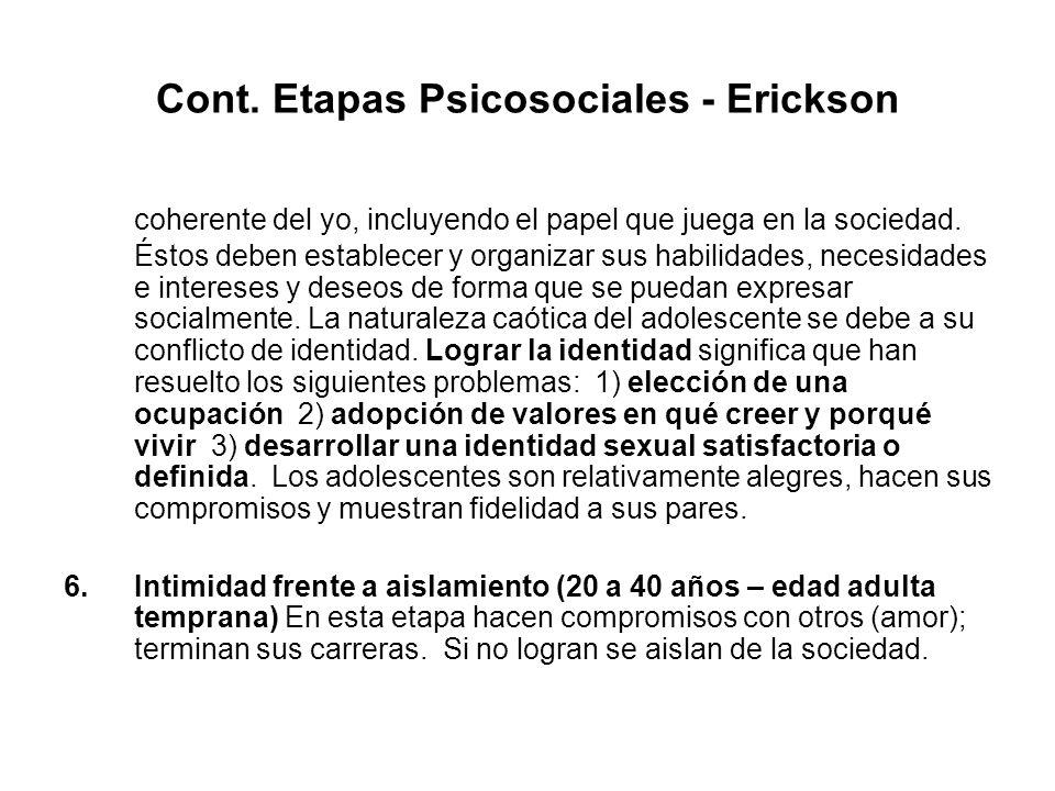 Cont. Etapas Psicosociales - Erickson coherente del yo, incluyendo el papel que juega en la sociedad. Éstos deben establecer y organizar sus habilidad