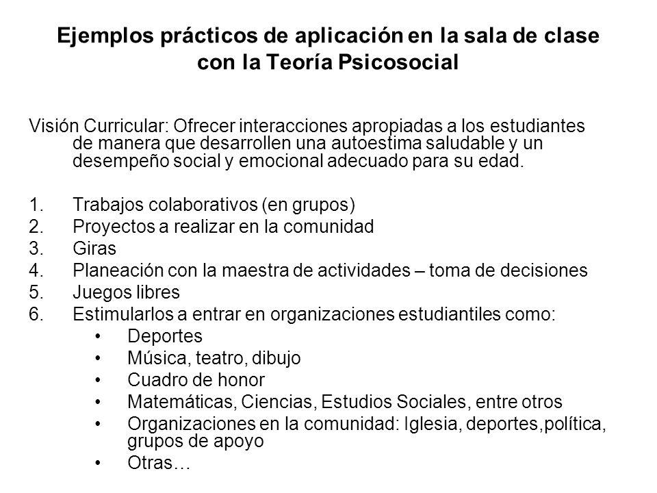 Ejemplos prácticos de aplicación en la sala de clase con la Teoría Psicosocial Visión Curricular: Ofrecer interacciones apropiadas a los estudiantes d