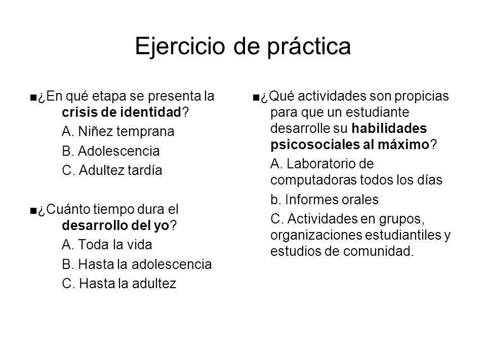 Ejercicio de práctica ¿En qué etapa se presenta la crisis de identidad? A. Niñez temprana B. Adolescencia C. Adultez tardía ¿Cuánto tiempo dura el des