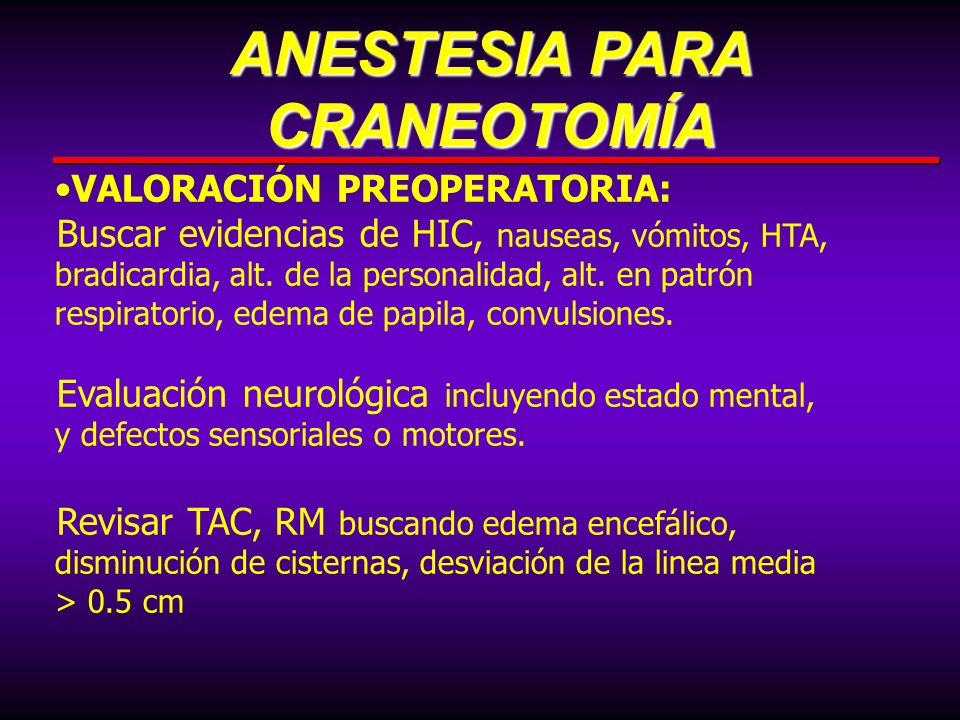 VALORACIÓN PREOPERATORIA: Buscar evidencias de HIC, nauseas, vómitos, HTA, bradicardia, alt. de la personalidad, alt. en patrón respiratorio, edema de