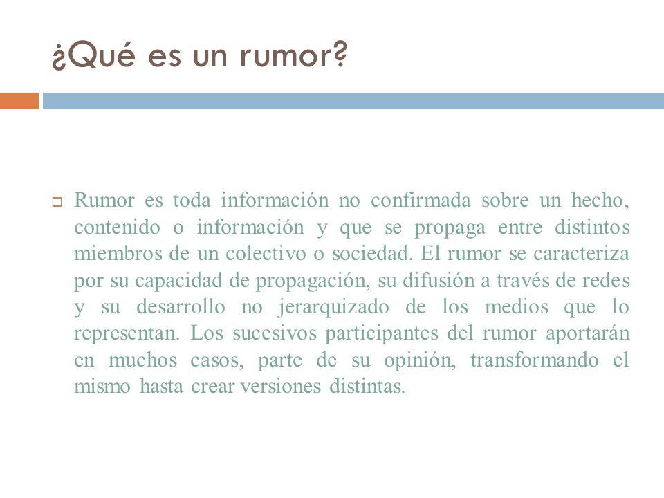 ¿Qué es un rumor? Rumor es toda información no confirmada sobre un hecho, contenido o información y que se propaga entre distintos miembros de un cole
