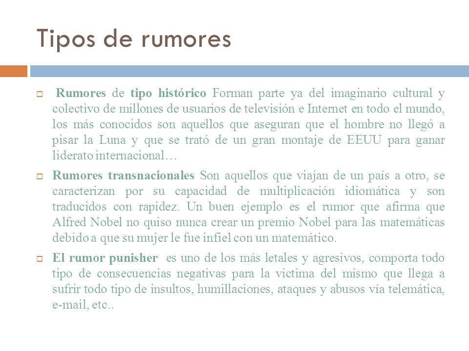 Tipos de rumores Rumores de tipo histórico Forman parte ya del imaginario cultural y colectivo de millones de usuarios de televisión e Internet en tod