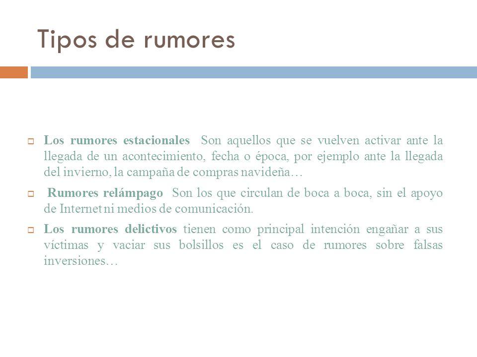 Tipos de rumores Los rumores estacionales Son aquellos que se vuelven activar ante la llegada de un acontecimiento, fecha o época, por ejemplo ante la