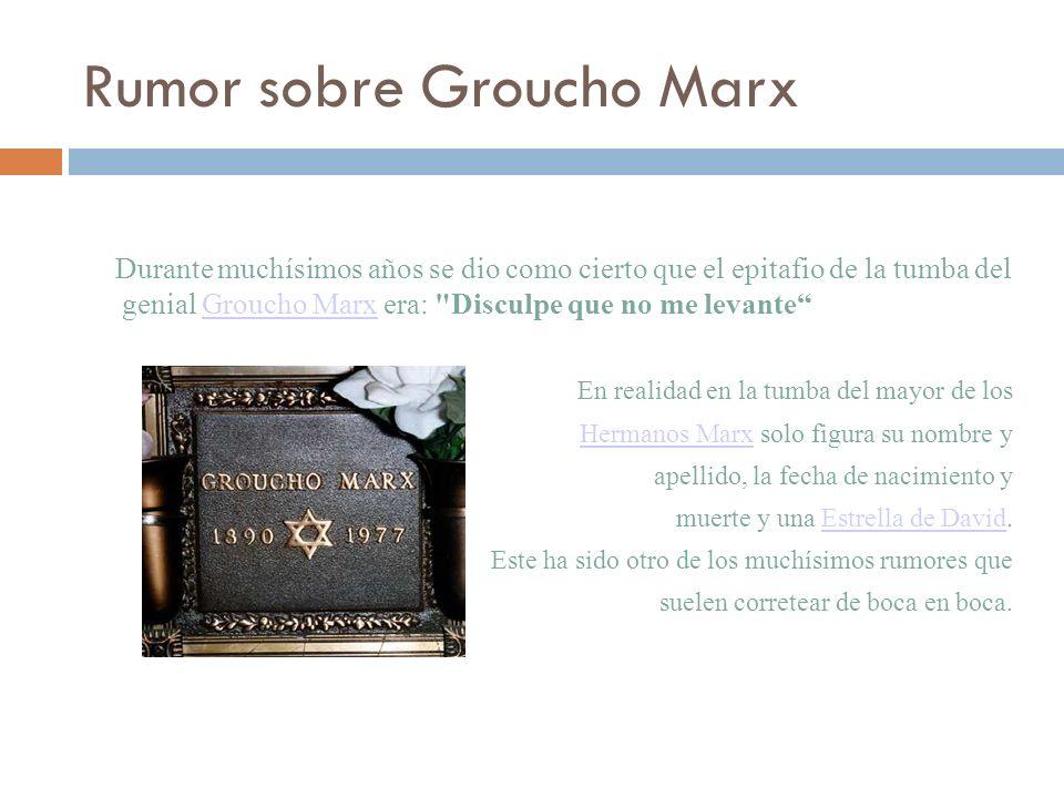 Rumor sobre Groucho Marx Durante muchísimos años se dio como cierto que el epitafio de la tumba del genial Groucho Marx era: