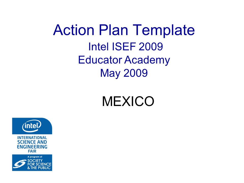 Action Plan Template Intel ISEF 2009 Educator Academy May 2009 MEXICO