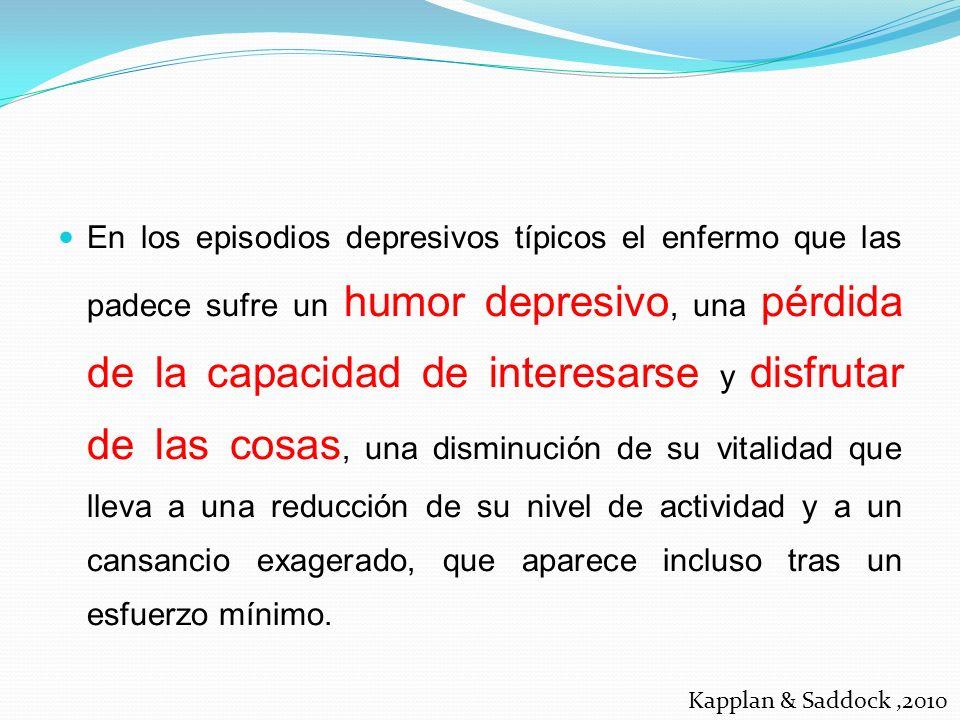 En los episodios depresivos típicos el enfermo que las padece sufre un humor depresivo, una pérdida de la capacidad de interesarse y disfrutar de las