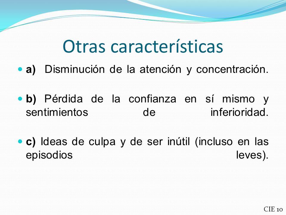 Otras características a) Disminución de la atención y concentración. b) Pérdida de la confianza en sí mismo y sentimientos de inferioridad. c) Ideas d