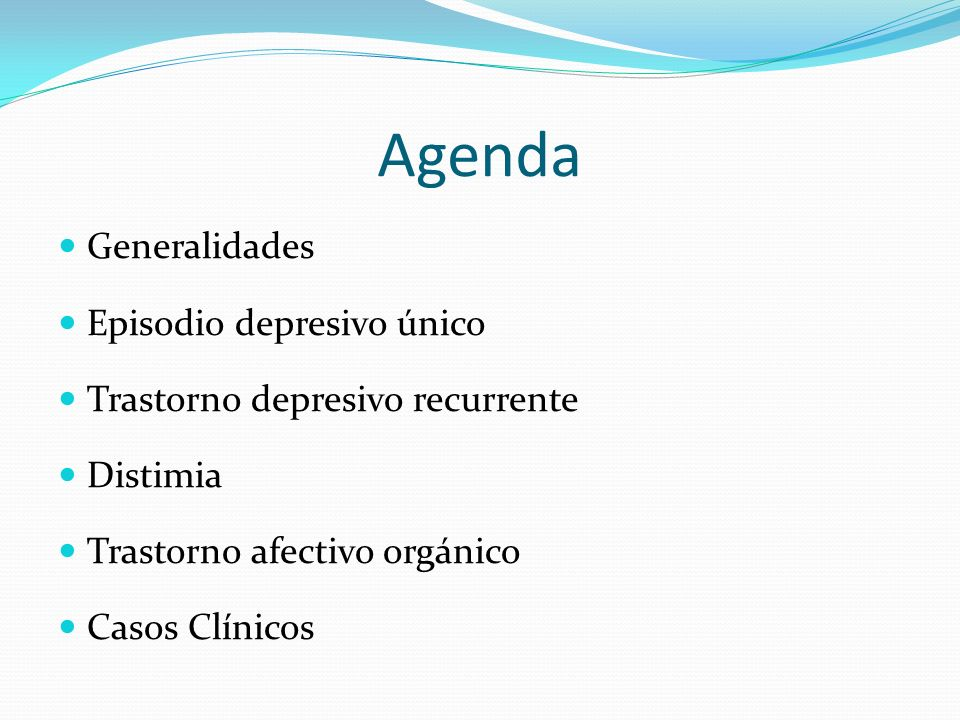 Agenda Generalidades Episodio depresivo único Trastorno depresivo recurrente Distimia Trastorno afectivo orgánico Casos Clínicos