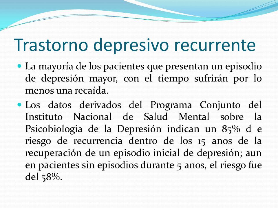 Trastorno depresivo recurrente La mayoría de los pacientes que presentan un episodio de depresión mayor, con el tiempo sufrirán por lo menos una recaí