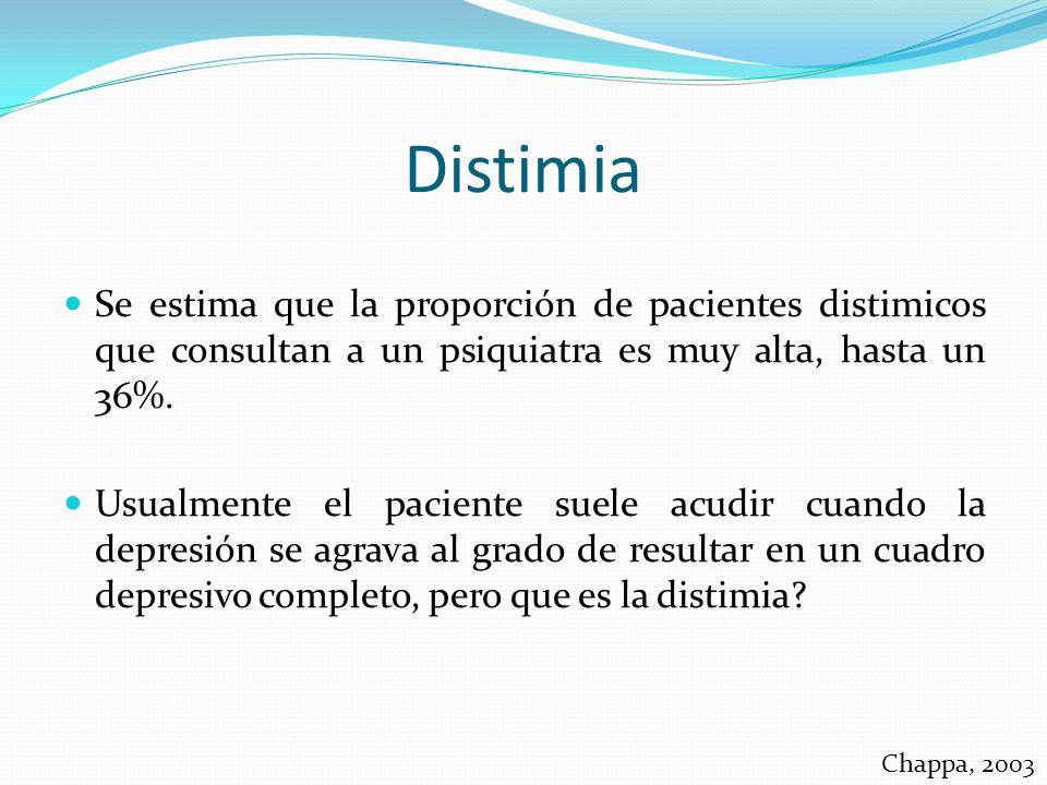 Distimia Se estima que la proporción de pacientes distimicos que consultan a un psiquiatra es muy alta, hasta un 36%. Usualmente el paciente suele acu