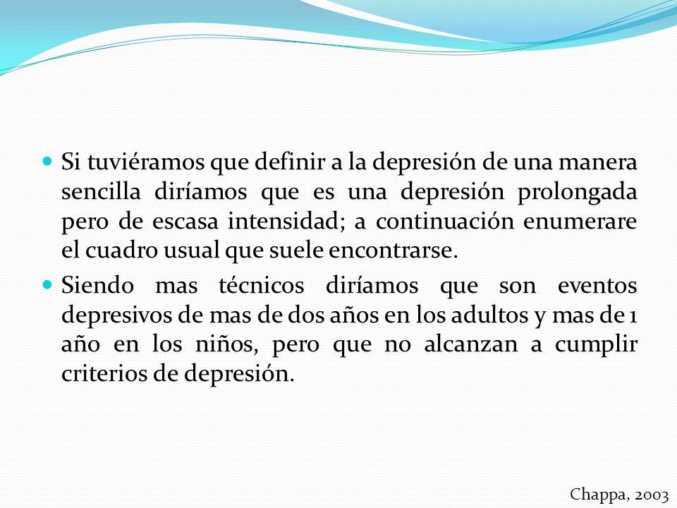 Si tuviéramos que definir a la depresión de una manera sencilla diríamos que es una depresión prolongada pero de escasa intensidad; a continuación enu