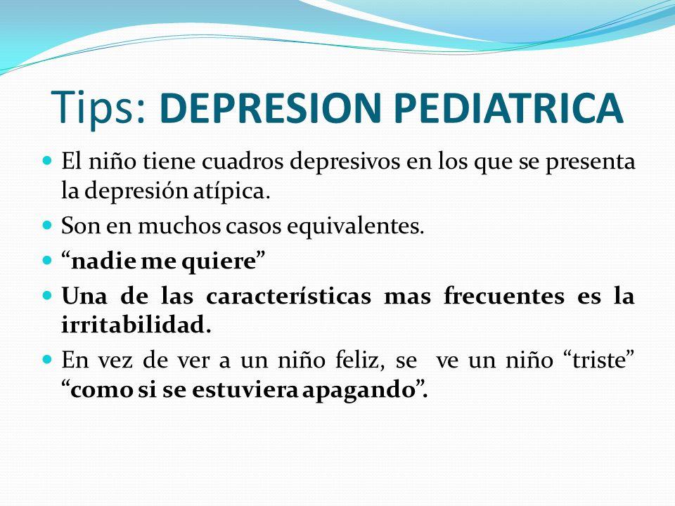Tips: DEPRESION PEDIATRICA El niño tiene cuadros depresivos en los que se presenta la depresión atípica. Son en muchos casos equivalentes. nadie me qu