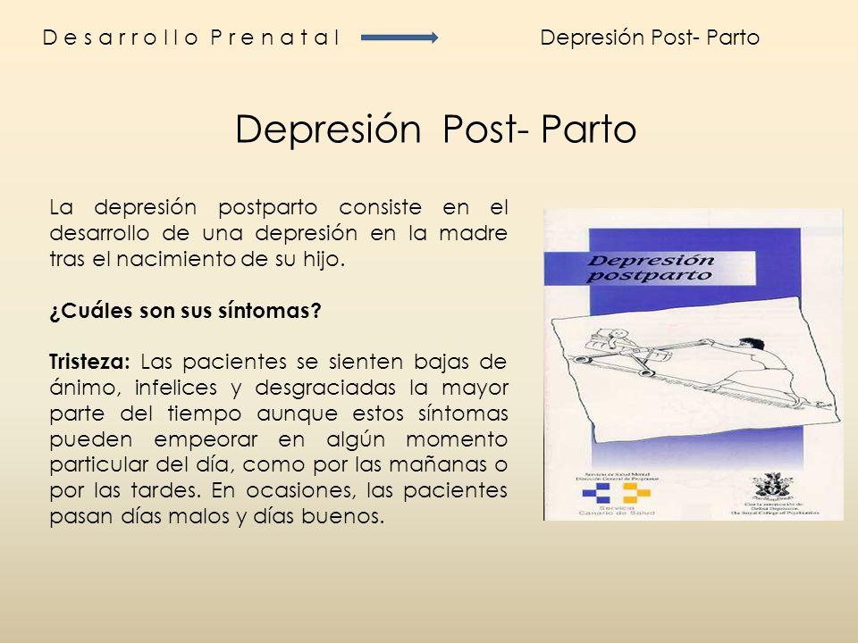 D e s a r r o l l o P r e n a t a lDepresión Post- Parto La depresión postparto consiste en el desarrollo de una depresión en la madre tras el nacimie