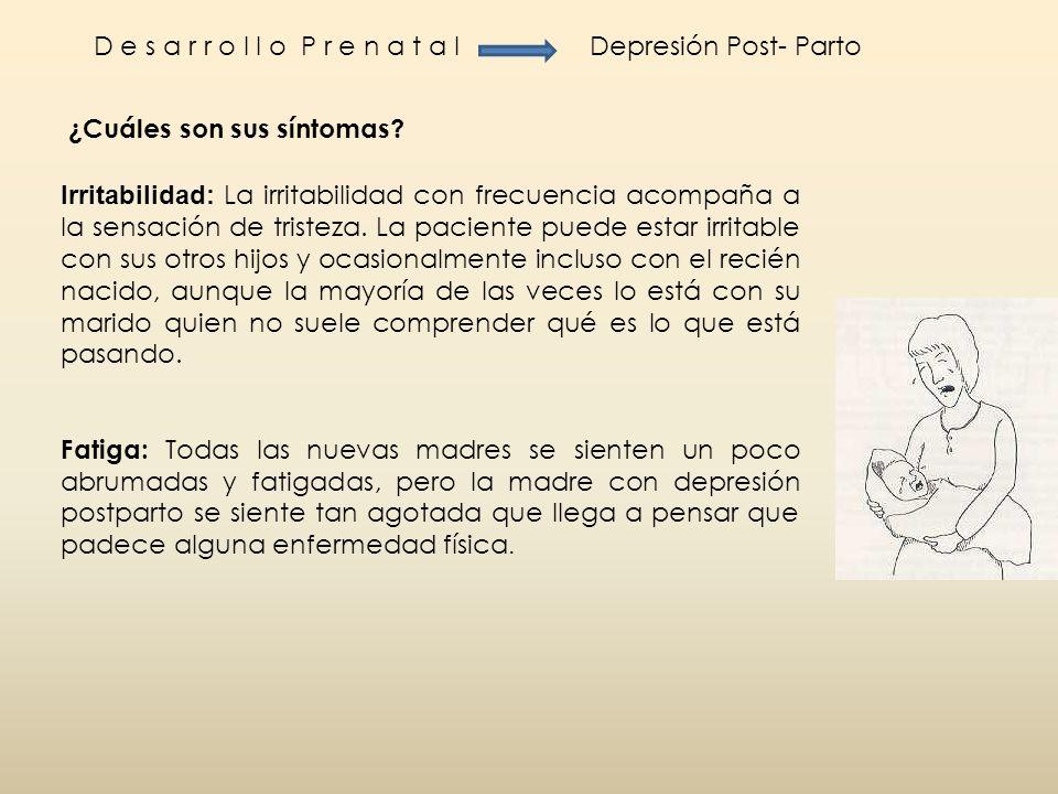 D e s a r r o l l o P r e n a t a lDepresión Post- Parto ¿Cuáles son sus síntomas? Irritabilidad: La irritabilidad con frecuencia acompaña a la sensac