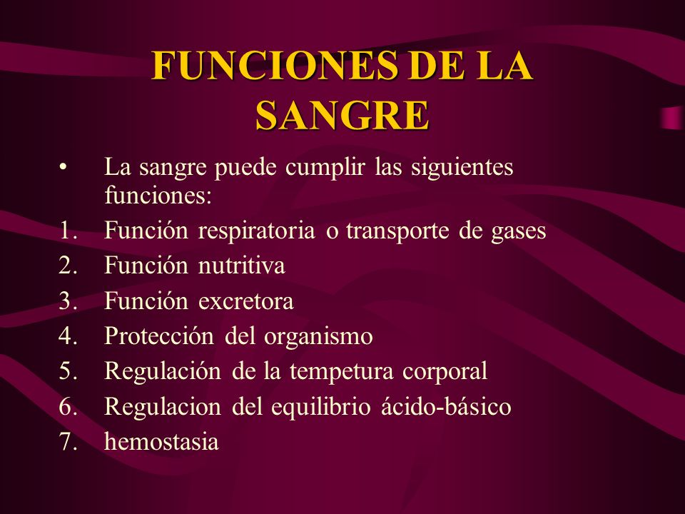 FUNCIONES DE LA SANGRE La sangre puede cumplir las siguientes funciones: 1.Función respiratoria o transporte de gases 2.Función nutritiva 3.Función ex