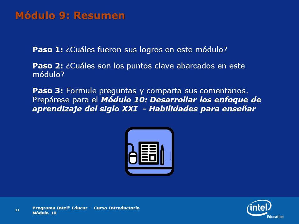 Programa Intel ® Educar - Curso Introductorio Módulo 10 11 Módulo 9: Resumen Paso 1: ¿Cuáles fueron sus logros en este módulo.