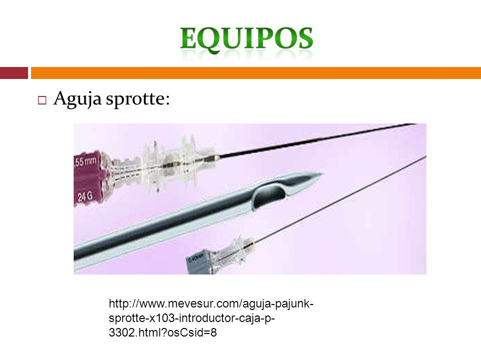 Aguja sprotte: http://www.mevesur.com/aguja-pajunk- sprotte-x103-introductor-caja-p- 3302.html osCsid=8