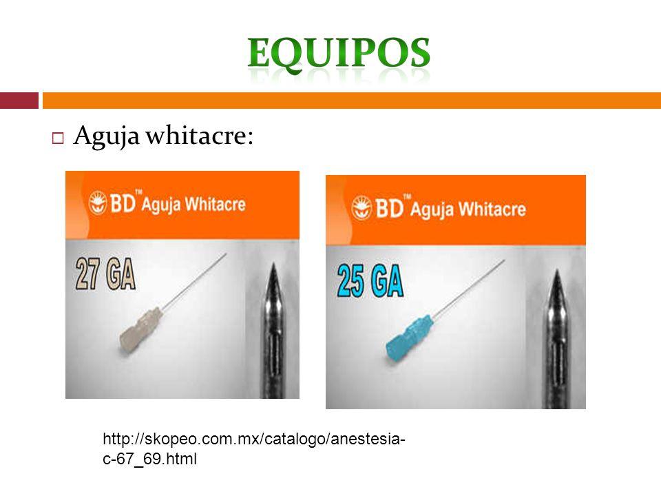 Aguja whitacre: http://skopeo.com.mx/catalogo/anestesia- c-67_69.html