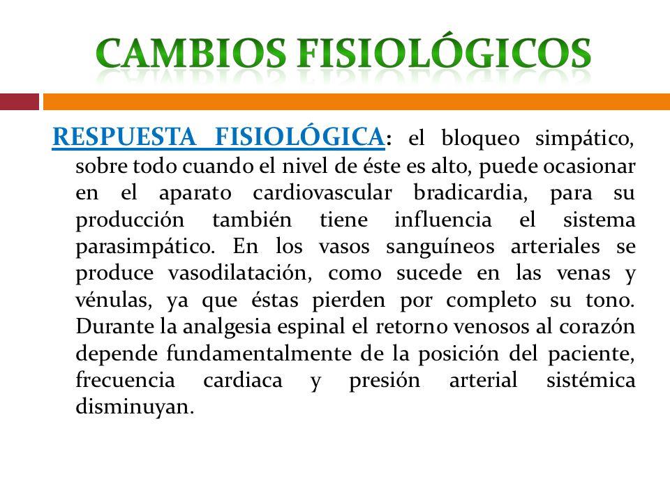 RESPUESTA FISIOLÓGICA : el bloqueo simpático, sobre todo cuando el nivel de éste es alto, puede ocasionar en el aparato cardiovascular bradicardia, pa