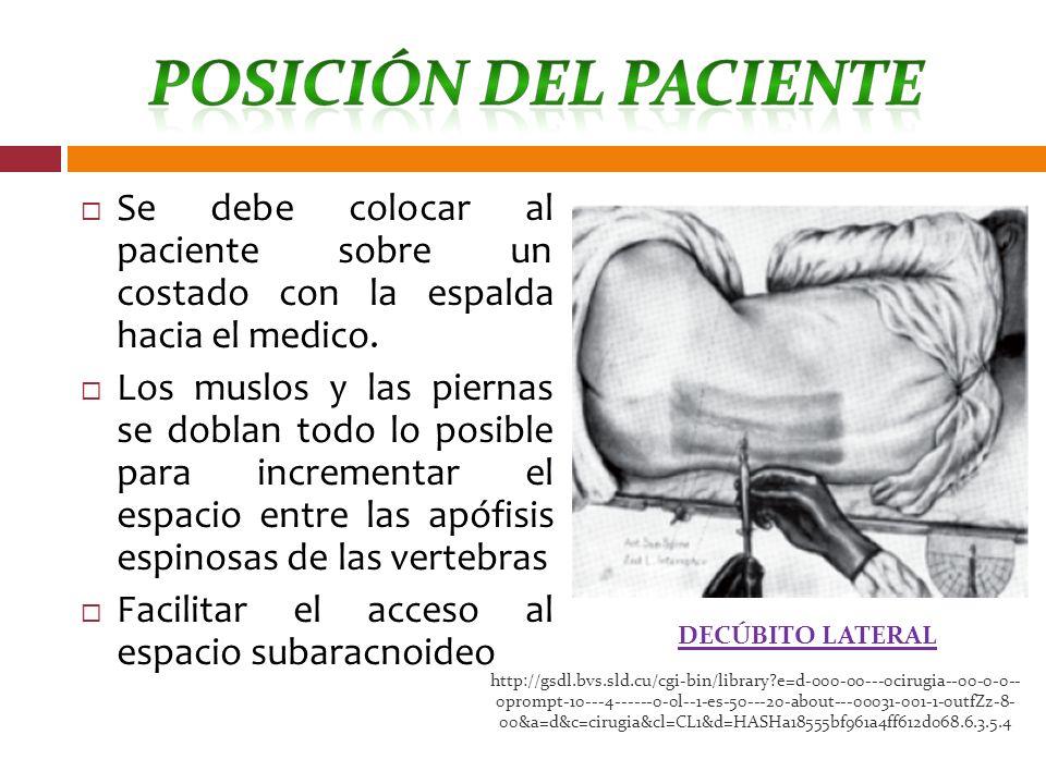 Se debe colocar al paciente sobre un costado con la espalda hacia el medico. Los muslos y las piernas se doblan todo lo posible para incrementar el es