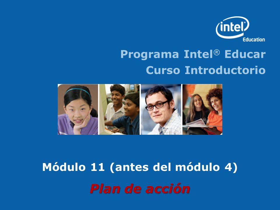 Programa Intel ® Educar Curso Introductorio Módulo 11 (antes del módulo 4) Plan de acción