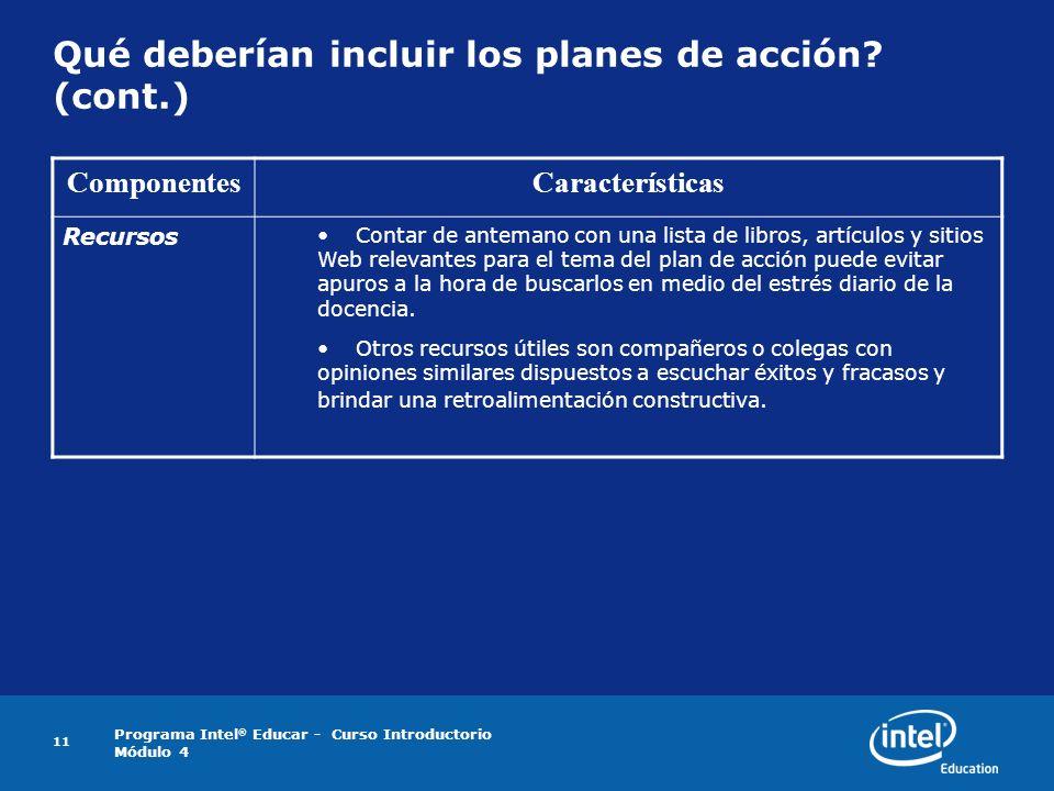 Programa Intel ® Educar - Curso Introductorio Módulo 4 11 Qué deberían incluir los planes de acción? (cont.) ComponentesCaracterísticas Recursos Conta