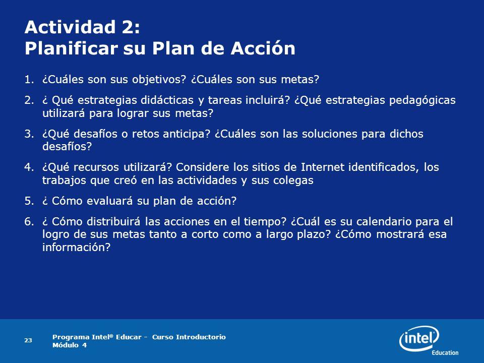 Programa Intel ® Educar - Curso Introductorio Módulo 4 23 Actividad 2: Planificar su Plan de Acción 1.¿Cuáles son sus objetivos? ¿Cuáles son sus metas
