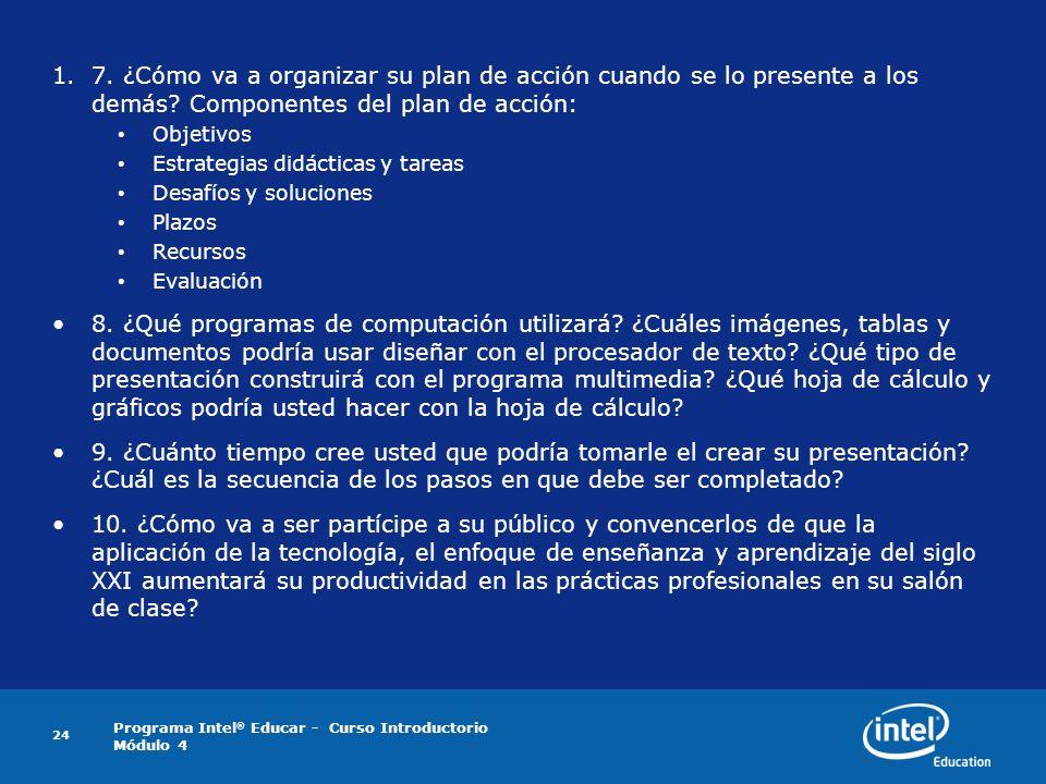 Programa Intel ® Educar - Curso Introductorio Módulo 4 1.7. ¿Cómo va a organizar su plan de acción cuando se lo presente a los demás? Componentes del