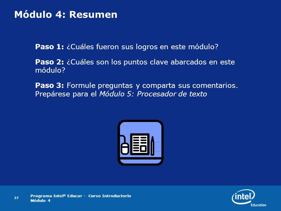 Programa Intel ® Educar - Curso Introductorio Módulo 4 27 Módulo 4: Resumen Paso 1: ¿Cuáles fueron sus logros en este módulo? Paso 2: ¿Cuáles son los