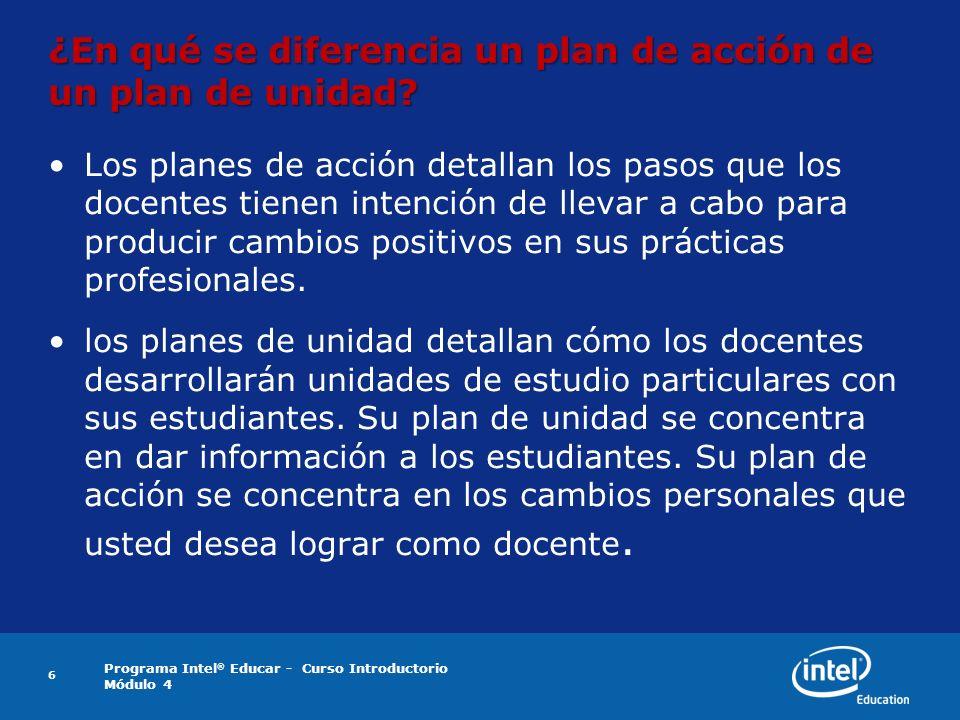 Programa Intel ® Educar - Curso Introductorio Módulo 4 ¿En qué se diferencia un plan de acción de un plan de unidad? Los planes de acción detallan los