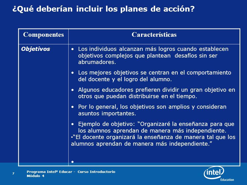 Programa Intel ® Educar - Curso Introductorio Módulo 4 7 ¿Qué deberían incluir los planes de acción? ComponentesCaracterísticas ObjetivosLos individuo